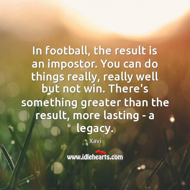 In football, the result is an impostor. You can do things really, Football Quotes Image