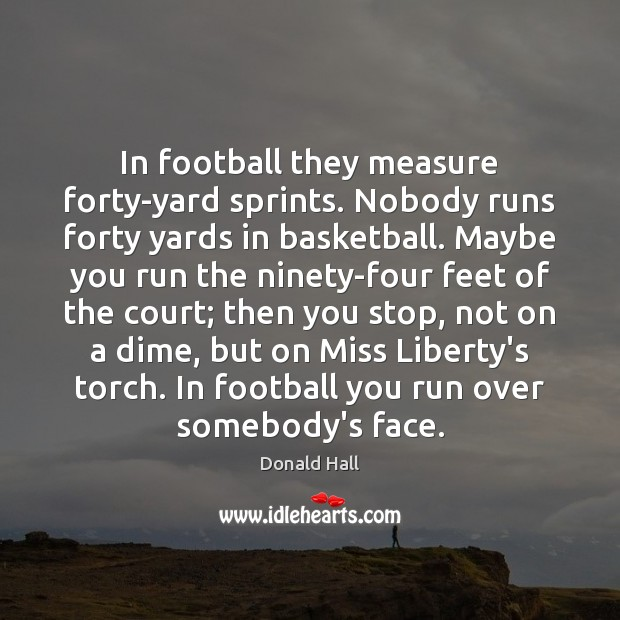 Image, In football they measure forty-yard sprints. Nobody runs forty yards in basketball.