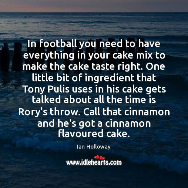 In football you need to have everything in your cake mix to Ian Holloway Picture Quote