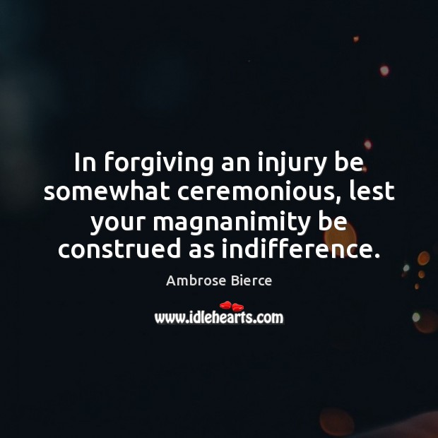 Image, In forgiving an injury be somewhat ceremonious, lest your magnanimity be construed