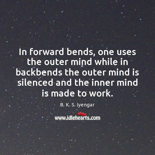 Image, In forward bends, one uses the outer mind while in backbends the