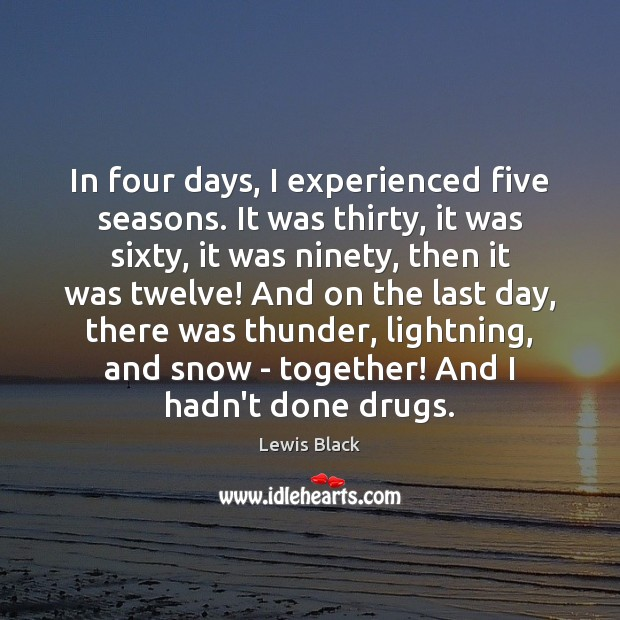 Image, In four days, I experienced five seasons. It was thirty, it was