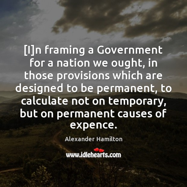 [I]n framing a Government for a nation we ought, in those Image
