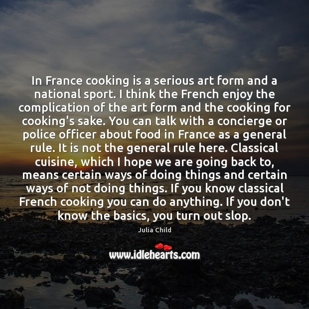In France cooking is a serious art form and a national sport. Julia Child Picture Quote