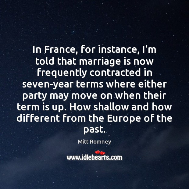 In France, for instance, I'm told that marriage is now frequently contracted Mitt Romney Picture Quote