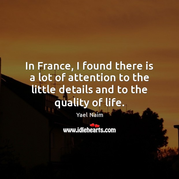 Image, In France, I found there is a lot of attention to the