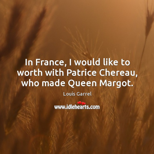 In France, I would like to worth with Patrice Chereau, who made Queen Margot. Image