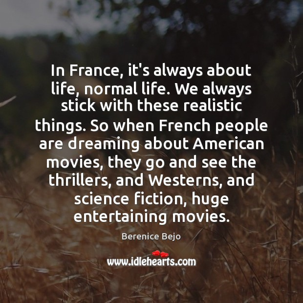 In France, it's always about life, normal life. We always stick with Dreaming Quotes Image