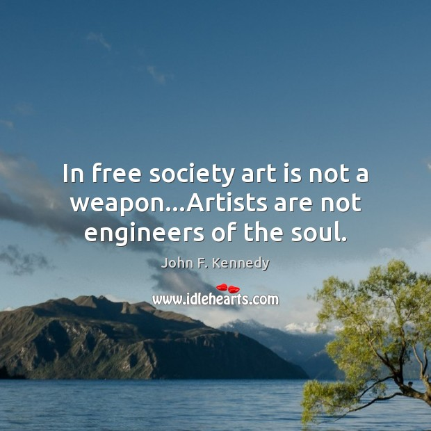 Image, In free society art is not a weapon…Artists are not engineers of the soul.