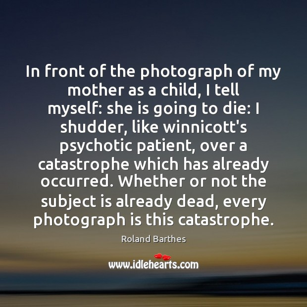 In front of the photograph of my mother as a child, I Roland Barthes Picture Quote