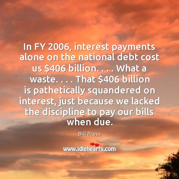 Image, In FY 2006, interest payments alone on the national debt cost us $406 billion. . . .