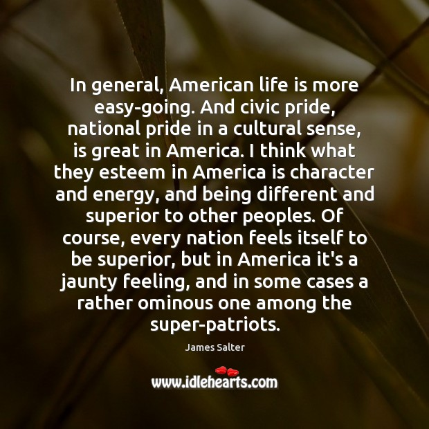 In general, American life is more easy-going. And civic pride, national pride James Salter Picture Quote