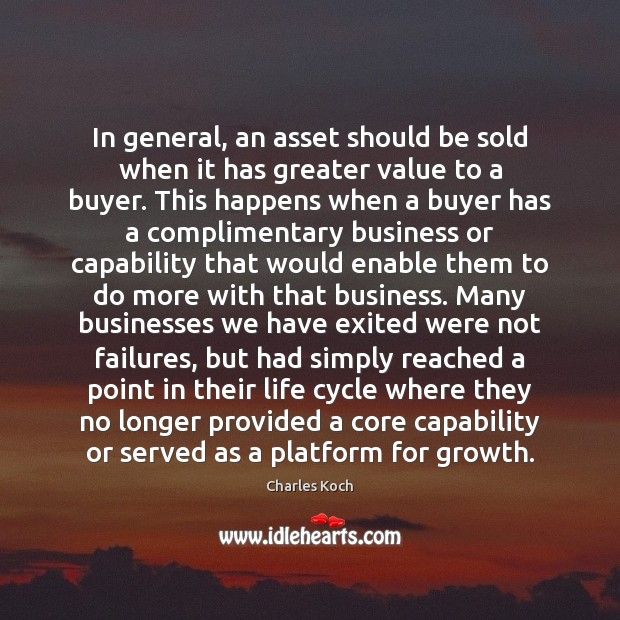 In general, an asset should be sold when it has greater value Charles Koch Picture Quote