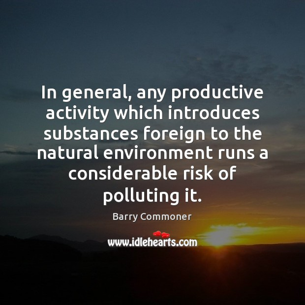 Image, In general, any productive activity which introduces substances foreign to the natural