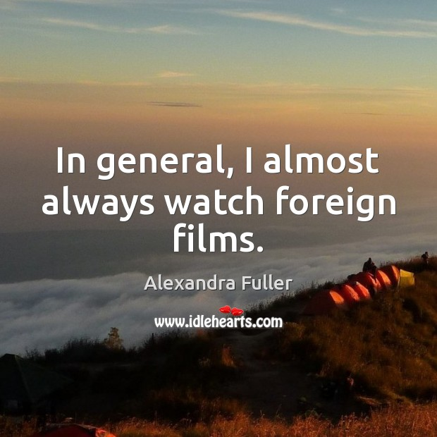 In general, I almost always watch foreign films. Image