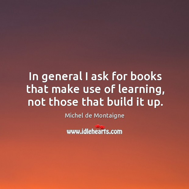 Image, In general I ask for books that make use of learning, not those that build it up.
