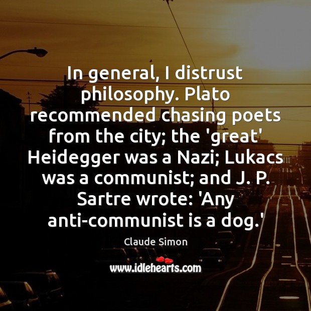 Image, In general, I distrust philosophy. Plato recommended chasing poets from the city;