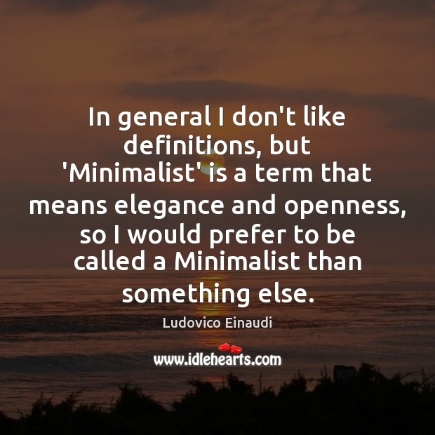 In general I don't like definitions, but 'Minimalist' is a term that Image