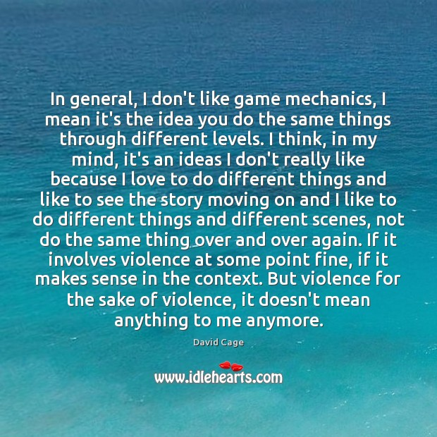 In general, I don't like game mechanics, I mean it's the idea Moving On Quotes Image