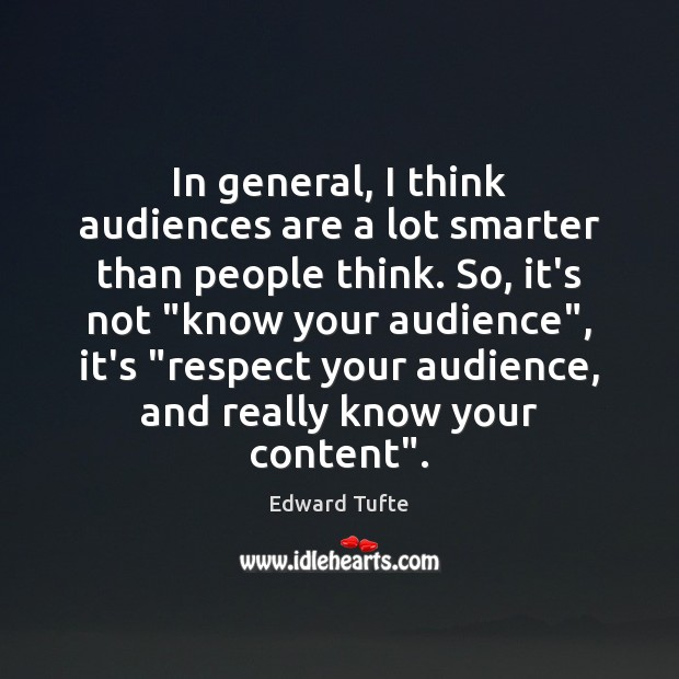In general, I think audiences are a lot smarter than people think. Image