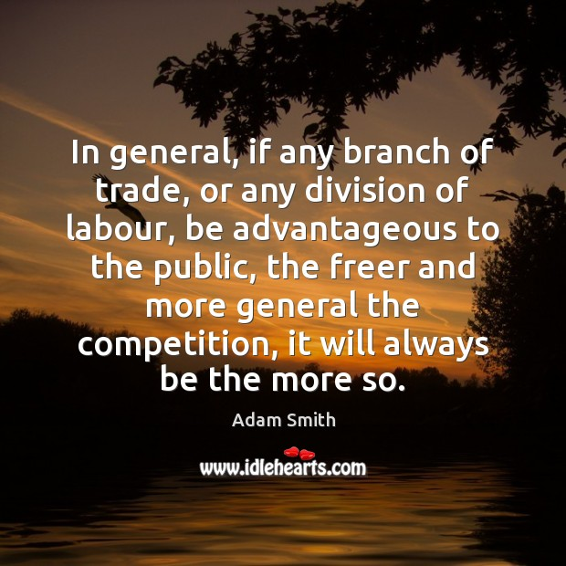 In general, if any branch of trade, or any division of labour, Adam Smith Picture Quote