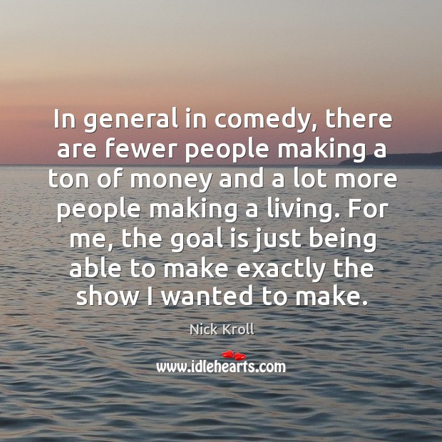 In general in comedy, there are fewer people making a ton of Image
