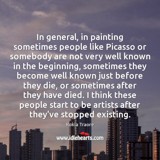 In general, in painting sometimes people like Picasso or somebody are not Image