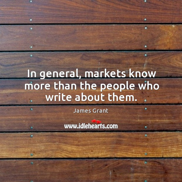 In general, markets know more than the people who write about them. Image