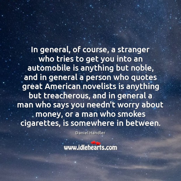 In general, of course, a stranger who tries to get you into Daniel Handler Picture Quote