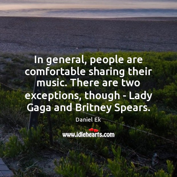 In general, people are comfortable sharing their music. There are two exceptions, Image