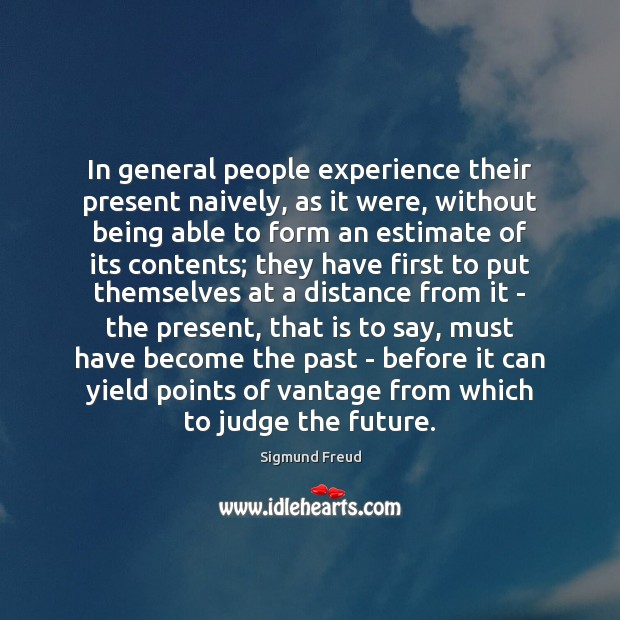 In general people experience their present naively, as it were, without being Image
