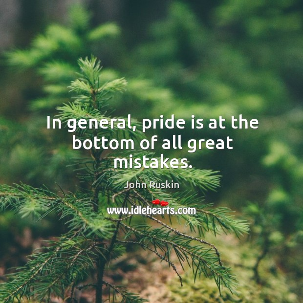 Image, In general, pride is at the bottom of all great mistakes.