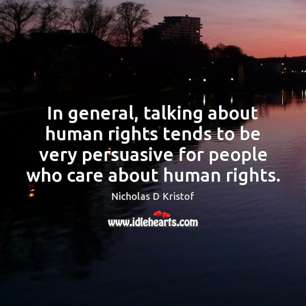 In general, talking about human rights tends to be very persuasive for Nicholas D Kristof Picture Quote