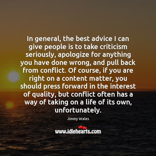 In general, the best advice I can give people is to take Jimmy Wales Picture Quote