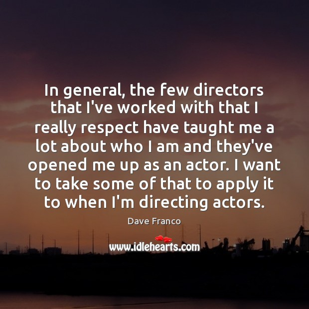 Dave Franco Picture Quote image saying: In general, the few directors that I've worked with that I really
