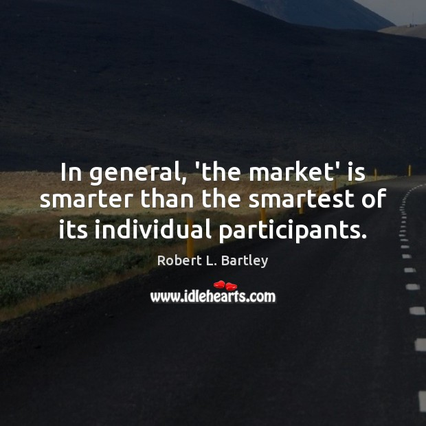 In general, 'the market' is smarter than the smartest of its individual participants. Image