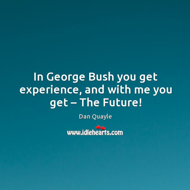 In george bush you get experience, and with me you get – the future! Image