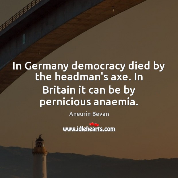 Image, In Germany democracy died by the headman's axe. In Britain it can