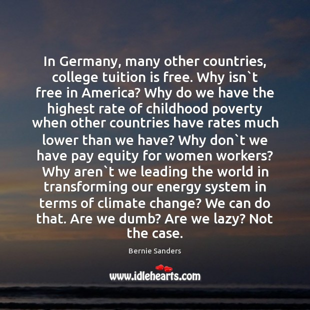 In Germany, many other countries, college tuition is free. Why isn`t Bernie Sanders Picture Quote