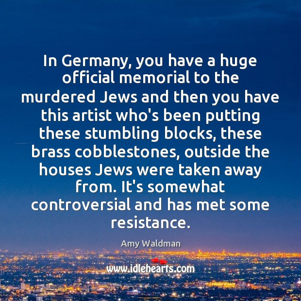 In Germany, you have a huge official memorial to the murdered Jews Amy Waldman Picture Quote