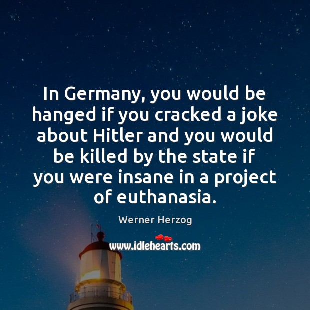 Image, In Germany, you would be hanged if you cracked a joke about