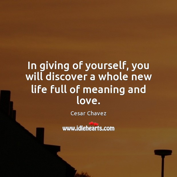 In giving of yourself, you will discover a whole new life