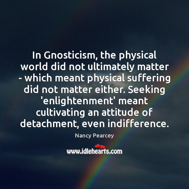Image, In Gnosticism, the physical world did not ultimately matter – which meant