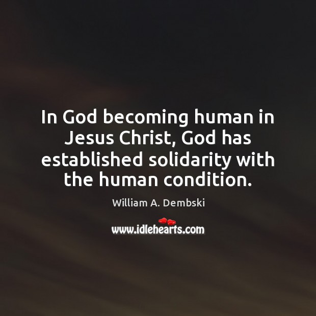 In God becoming human in Jesus Christ, God has established solidarity with William A. Dembski Picture Quote