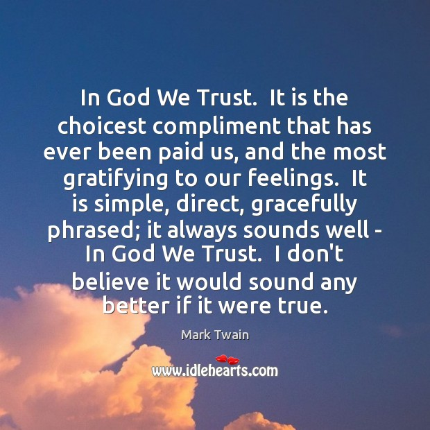 In God We Trust.  It is the choicest compliment that has ever Mark Twain Picture Quote
