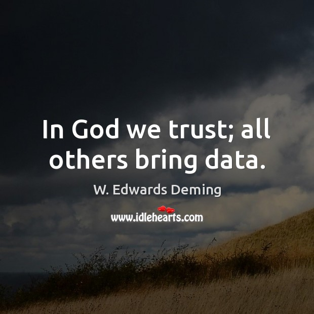 Image, In God we trust; all others bring data.