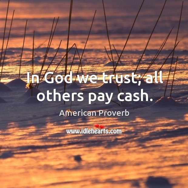 In God we trust; all others pay cash. American Proverbs Image