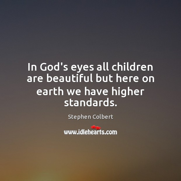 In God's eyes all children are beautiful but here on earth we have higher standards. Image