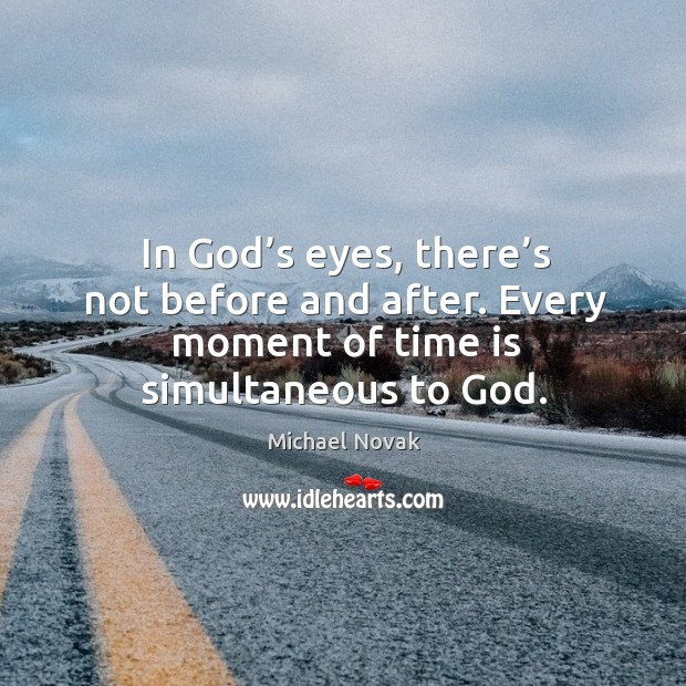 Image, In god's eyes, there's not before and after. Every moment of time is simultaneous to god.