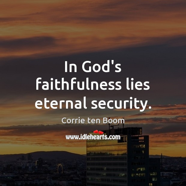 In God's faithfulness lies eternal security. Corrie ten Boom Picture Quote